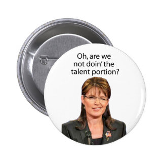 Palin Spoof: Are we not doin' the talent portion? 6 Cm Round Badge