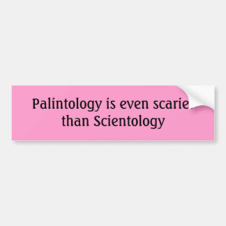 Palintology is even scarier than Scientology Bumper Sticker