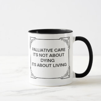 PALLIATIVE CARE NOT ABOUT DYING ABOUT LIVING MUG