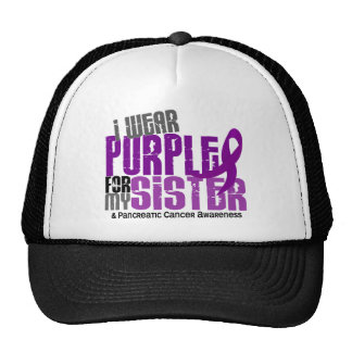 Pancreatic Cancer I Wear Purple For My Sister 6.2 Trucker Hats