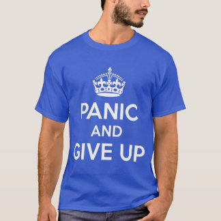 Panic and give up T-Shirt