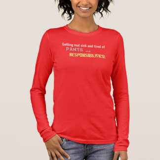 Pants and Responsibilities Long Sleeve T-Shirt