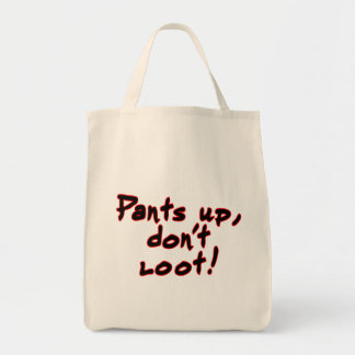 Pants up, don't loot! grocery tote bag