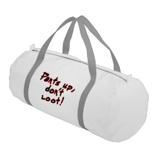 Pants up, don't loot! gym duffel bag