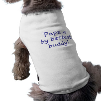 Papa Is My Bestest Buddy Dog Clothes