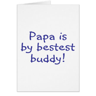 Papa Is My Bestest Buddy Greeting Card