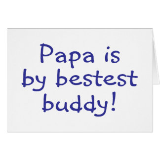 Papa Is My Bestest Buddy Greeting Cards