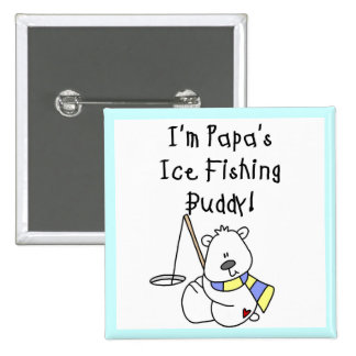 Papa s Ice Fishing Buddy Tshirts and Gifts Button