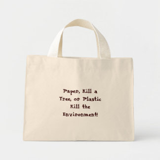 Paper, Kill a Tree, or Plastic Kill the Environ... Mini Tote Bag