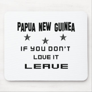 Papua New Guinea If you don't love it, Leave Mouse Pad