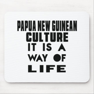 PAPUA NEW GUINEAN CULTURE IT IS A WAY OF LIFE MOUSE PAD