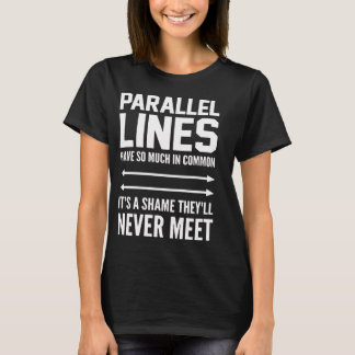 Parallel lines never meet T-shirt
