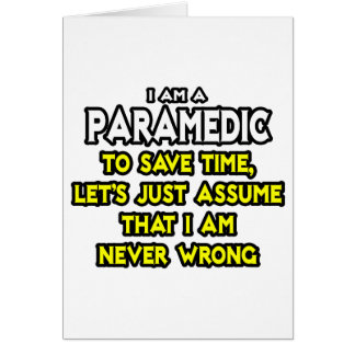 Paramedic...Assume I Am Never Wrong Card
