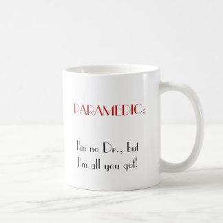 PARAMEDIC:, I'm no Dr., but I'm all you got! Mugs