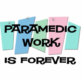 Paramedic Work Is Forever Photo Cut Out