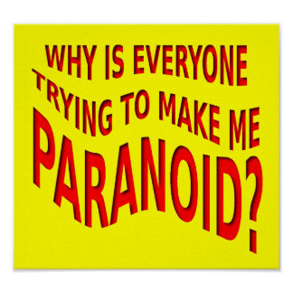 Paranoid Funny Poster Sign