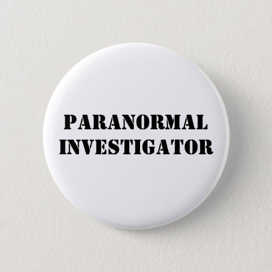 PARANORMAL INVESTIGATOR 6 CM ROUND BADGE