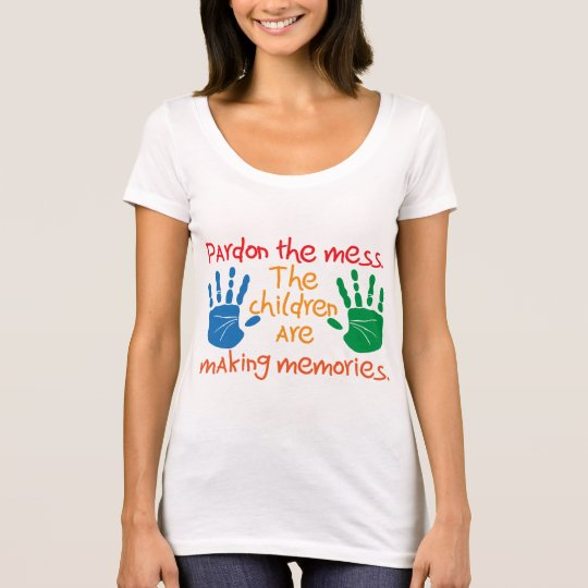 Pardon the mess The children are making memories T-Shirt
