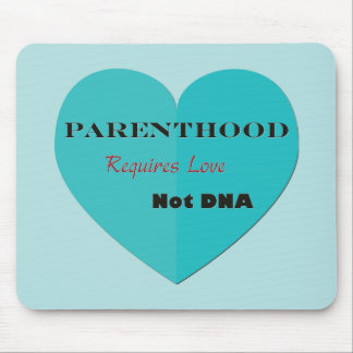 Parenthood Requires Love Not DNA Mouse Mat