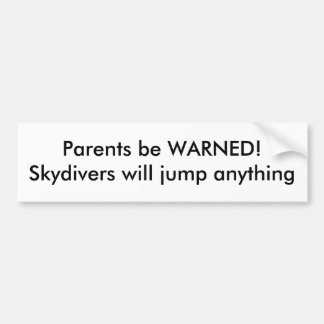 Parents be WARNED!Skydivers will jump anything Bumper Sticker