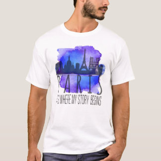 PARIS- It's Where My Story Begins T-Shirt