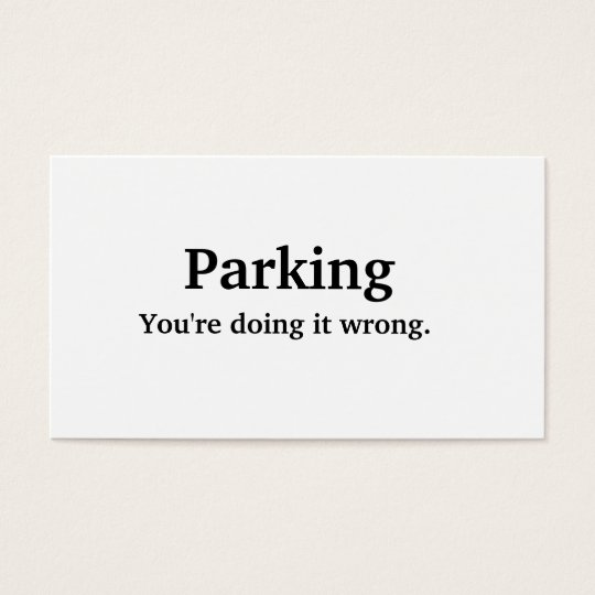 Parking - You're doing it wrong. Business Card