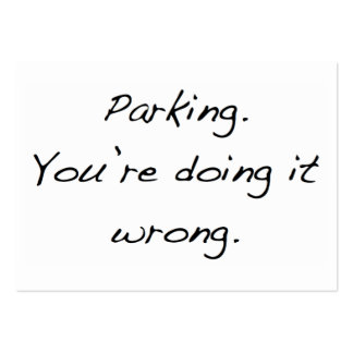 Parking. You're doing it wrong. Pack Of Chubby Business Cards