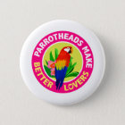 Parrotheads Make Better Lovers Buffett 6 Cm Round Badge