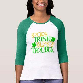 Part Irish All Trouble St Patricks Day Ireland T-Shirt