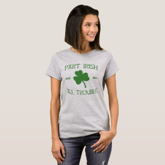 Part Irish - All Trouble T-Shirt