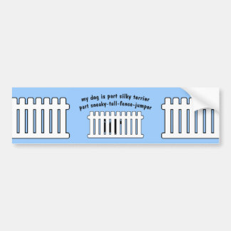 Part Silky Terrier Part Fence-Jumper Bumper Stickers
