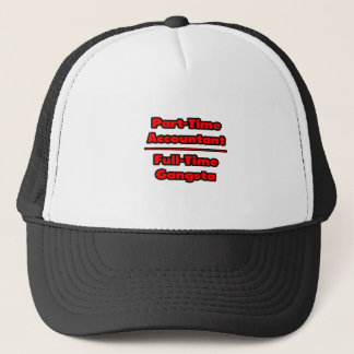 Part-Time Accountant .. Full-Time Gangsta Trucker Hat