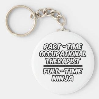 Part-Time Occ Therapist...Full-Time Ninja Key Ring