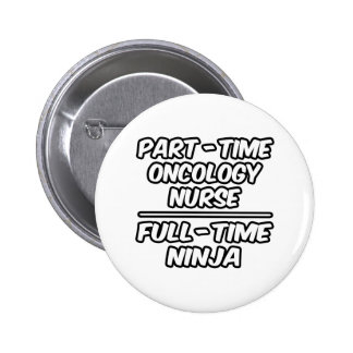 Part-Time Oncology Nurse...Full-Time Ninja 6 Cm Round Badge