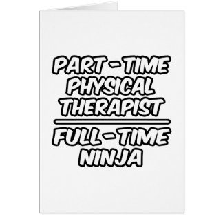 Part-Time Physical Therapist...Full-Time Ninja Greeting Card