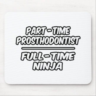 Part-Time Prosthodontist...Full-Time Ninja Mouse Mat