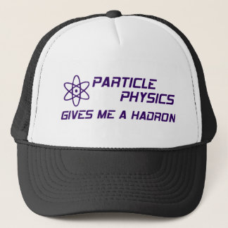 Particle Physics Give Me a Hadron Trucker Hat