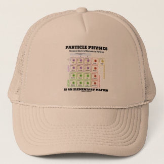 Particle Physics Is An Elementary Matter Model Trucker Hat