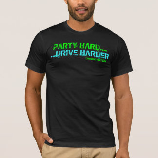 PARTY HARD....DRIVE HARDER T-Shirt
