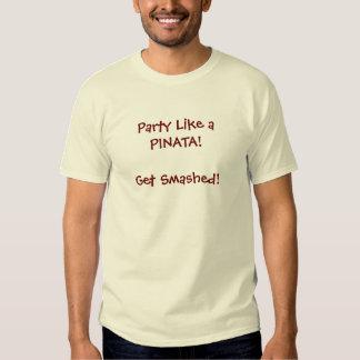 Party Like a PINATA! Get Smashed! Shirts