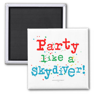 Party like a SKYDIVER! Square Magnet