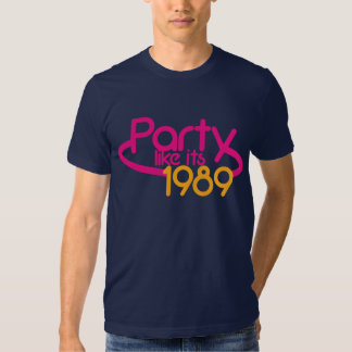 PARTY like it's 1989 T Shirts