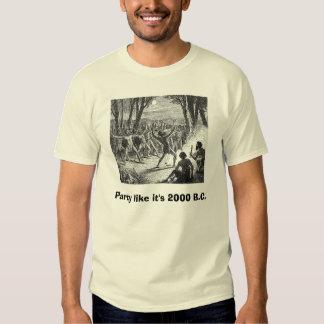 Party like it's 2000 B.C. Tee Shirt