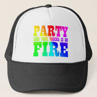 Party Like Your Vagina Is On Fire Trucker Cap