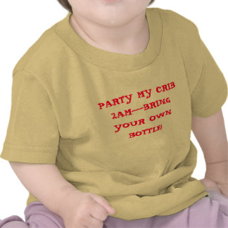 PARTY MY CRIB 2AM---BRING YOUR OWN BOTTLE! TEES