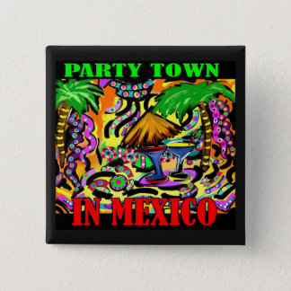 PARTY TOWN IN MEXICO 15 CM SQUARE BADGE