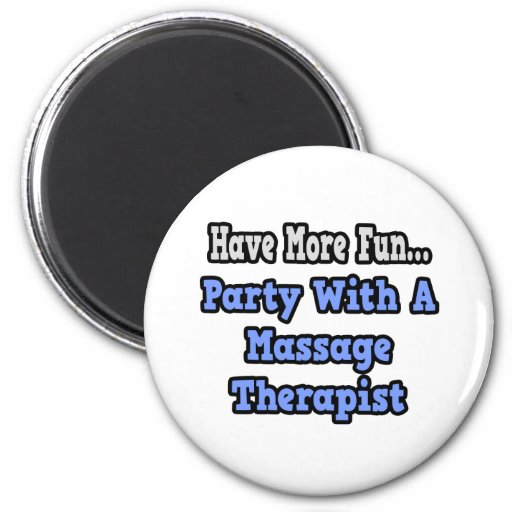 Party With A Massage Therapist Refrigerator Magnet