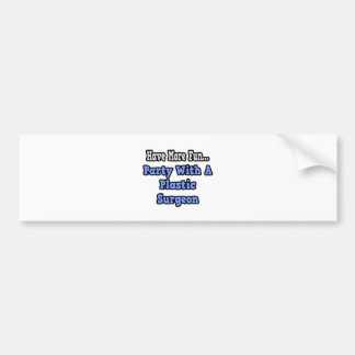 Party With A Plastic Surgeon Bumper Stickers