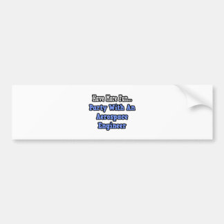 Party With An Aerospace Engineer Bumper Stickers