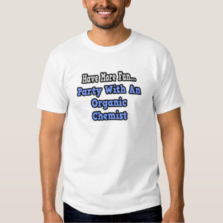 Party With An Organic Chemist T Shirt